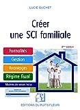 Créer une SCI familiale: Formalités - Gestion - Avantages - Régime fiscal - Modèle de statuts