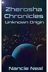 Zherosha Chronicles: Unknown Origin Kindle Edition
