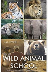 Wild Animal School: A Novel for Kids, Teens, and Adults Who Love Animals Kindle Edition