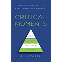 Critical Moments: The New Mindset of Reputation Management (English Edition)