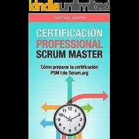 Certificación Professional Scrum Master: Cómo preparar la certificación PSM I de Scrum.org (Aprender a ser mejor gestor de proyectos nº 2)