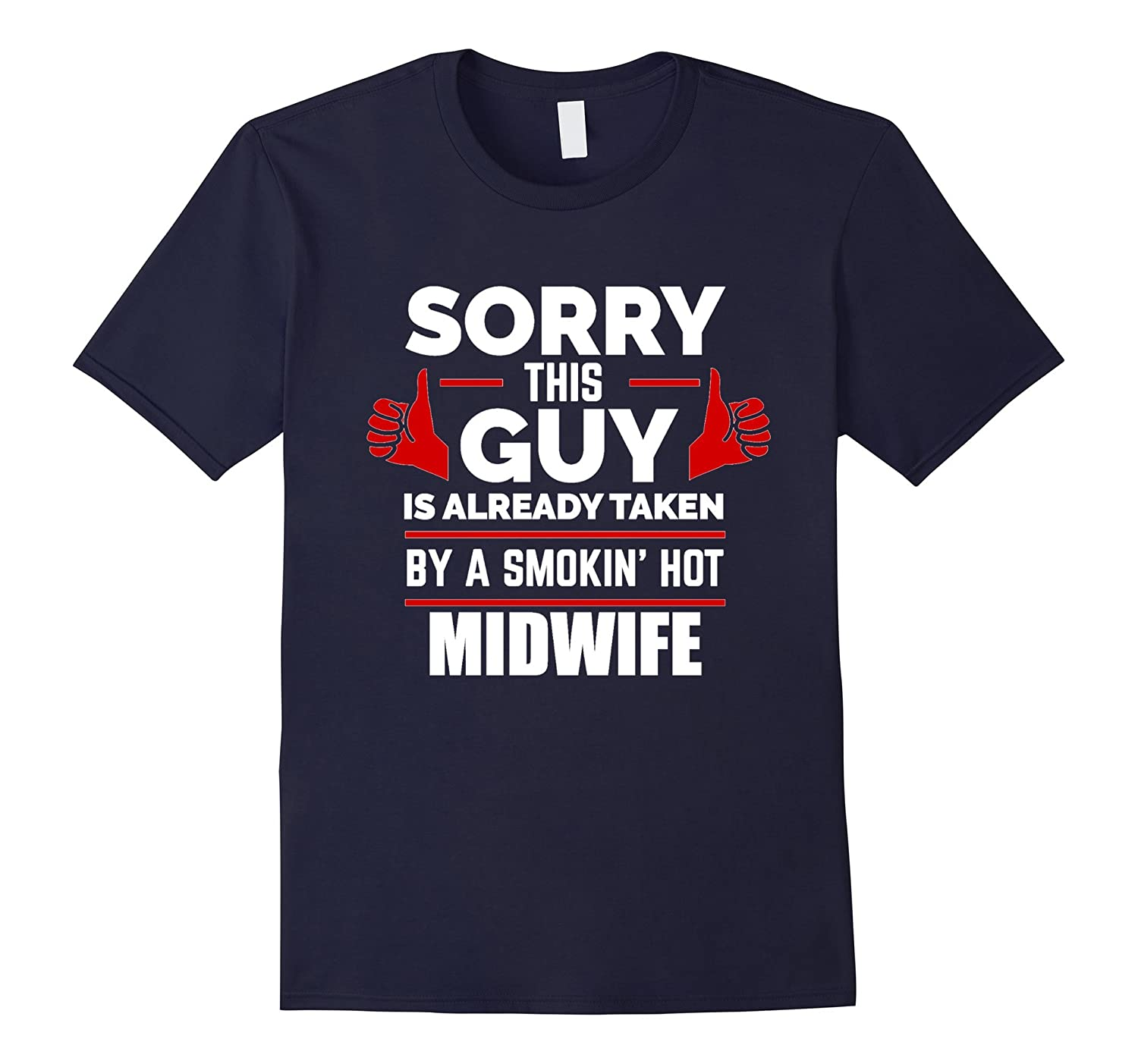 Sorry This Guy is Taken by Smoking Hot Midwife T-shirt-TH