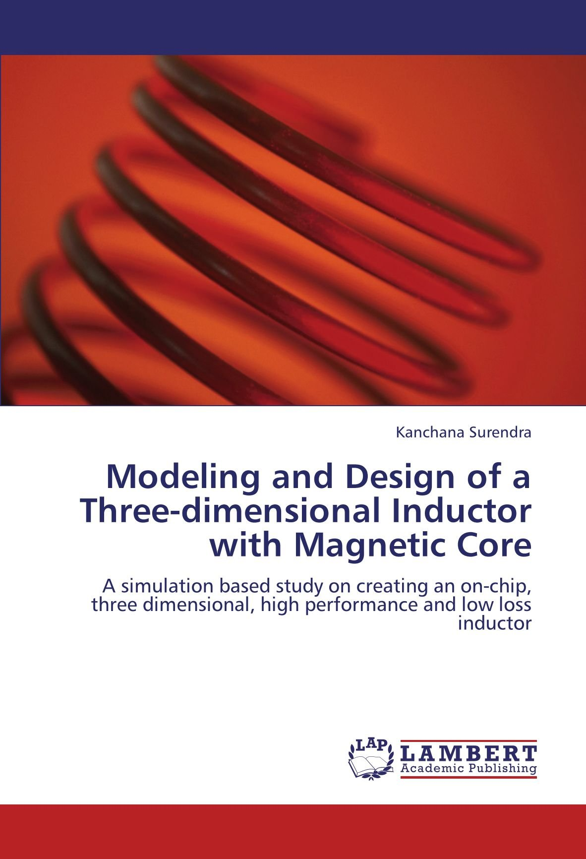 Modeling and Design of a Three-dimensional Inductor with Magnetic Core: A simulation based study on creating an on-chip, three dimensional, high performance and low loss inductor PDF