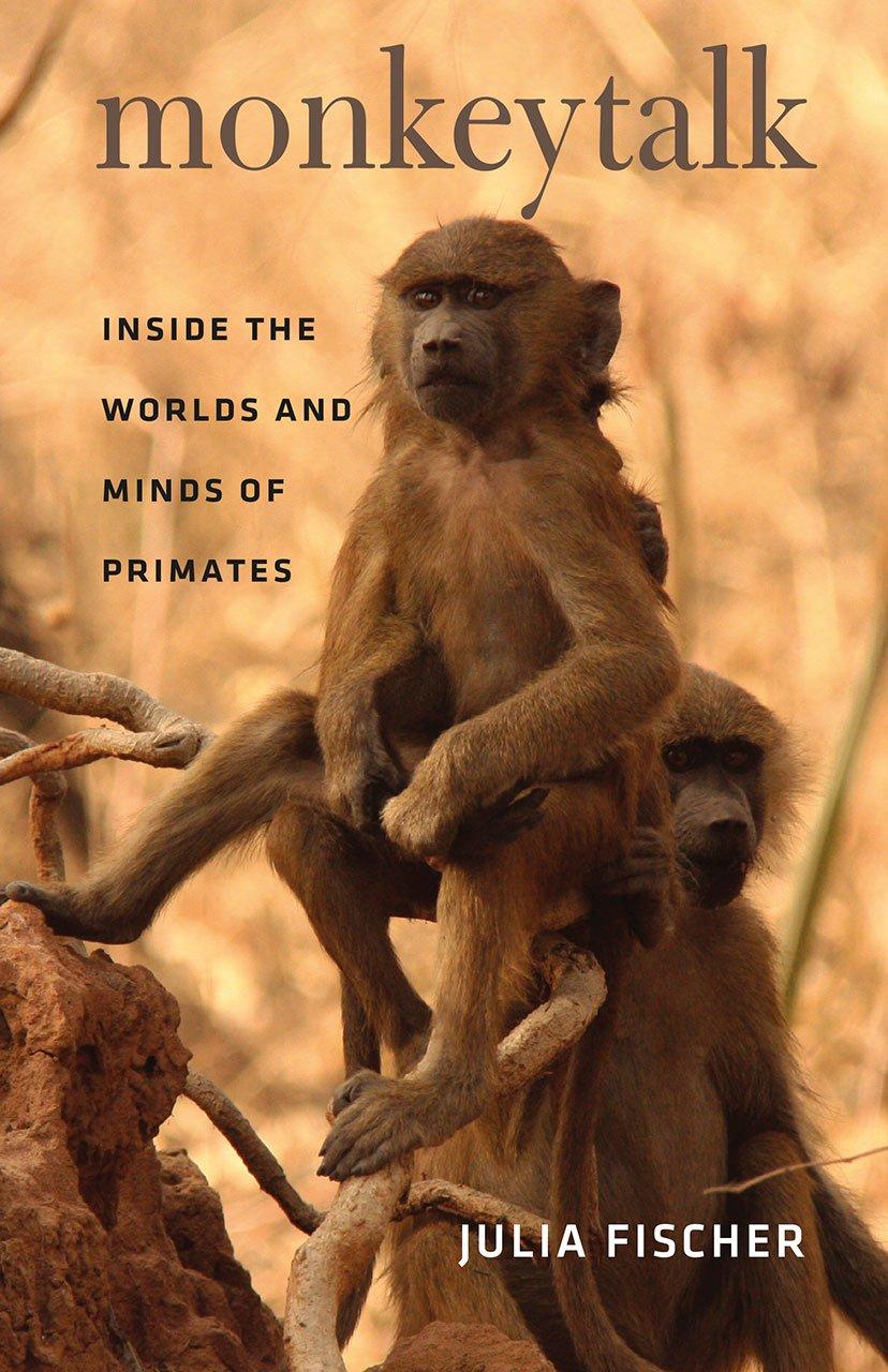 Monkeytalk: Inside The Worlds And Minds Of Primates: Julia Fischer,  Frederick B Henry Jr: 9780226124247: Amazon: Books