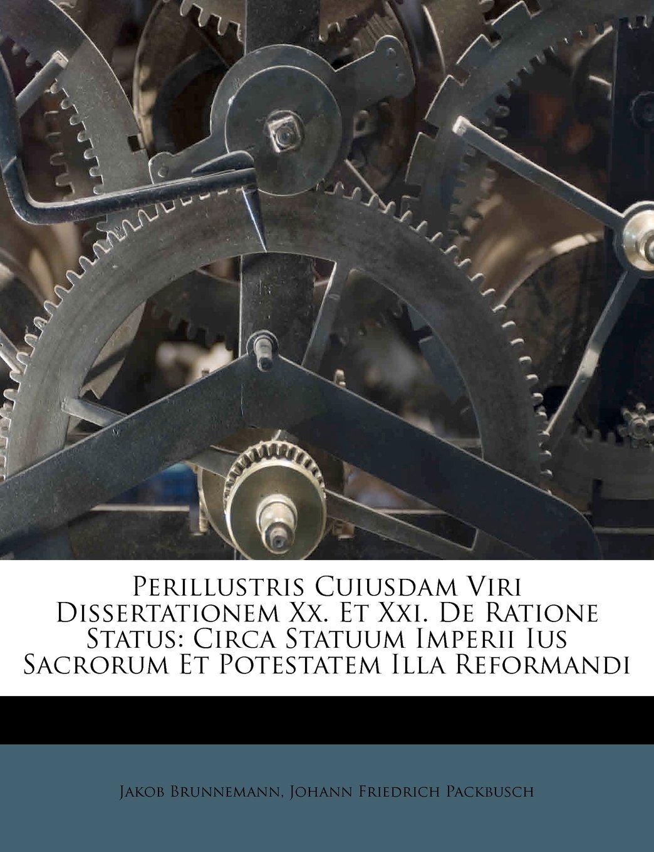 Download Perillustris Cuiusdam Viri Dissertationem Xx. Et Xxi. De Ratione Status: Circa Statuum Imperii Ius Sacrorum Et Potestatem Illa Reformandi pdf