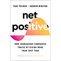Net Positive: How Courageous Companies Thrive by Giving More Than They Take