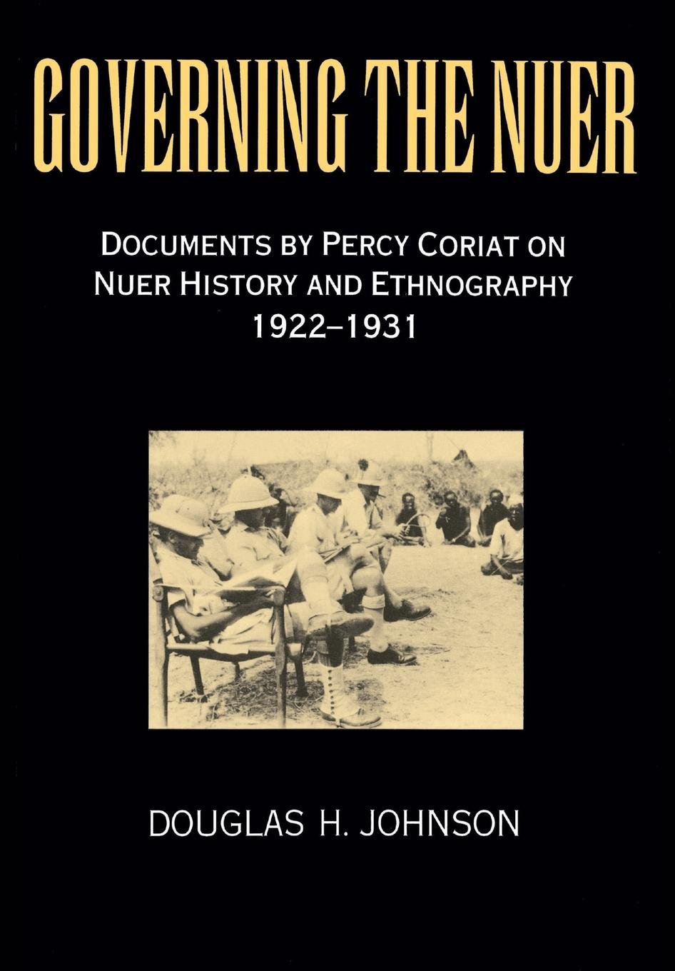 Governing the Nuer: Documents by Percy Coriat on Nuer History and Ethnography 1922-1931