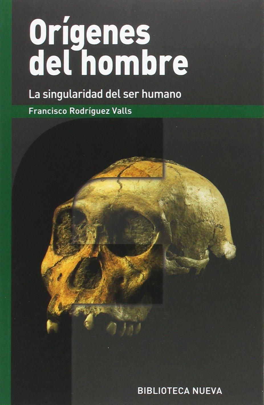 Orígenes del hombre: La singularidad del ser humano (FRONTERAS) Tapa blanda – 10 abr 2017 Francisco Rodríguez Valls Biblioteca Nueva 8416938490 Anthropology