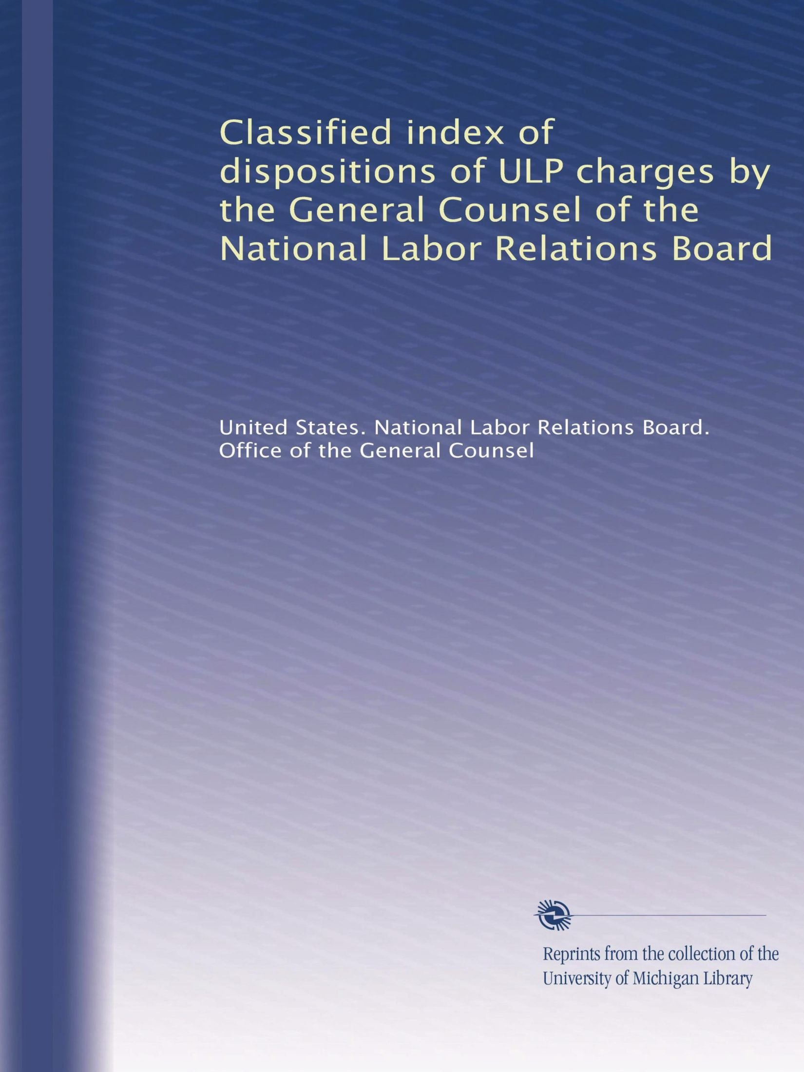 Download Classified index of dispositions of ULP charges by the General Counsel of the National Labor Relations Board (Volume 8) PDF