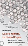 Das Handbuch zu Ihrem Körper: So erreichen Sie Ihr genetisches Maximum.