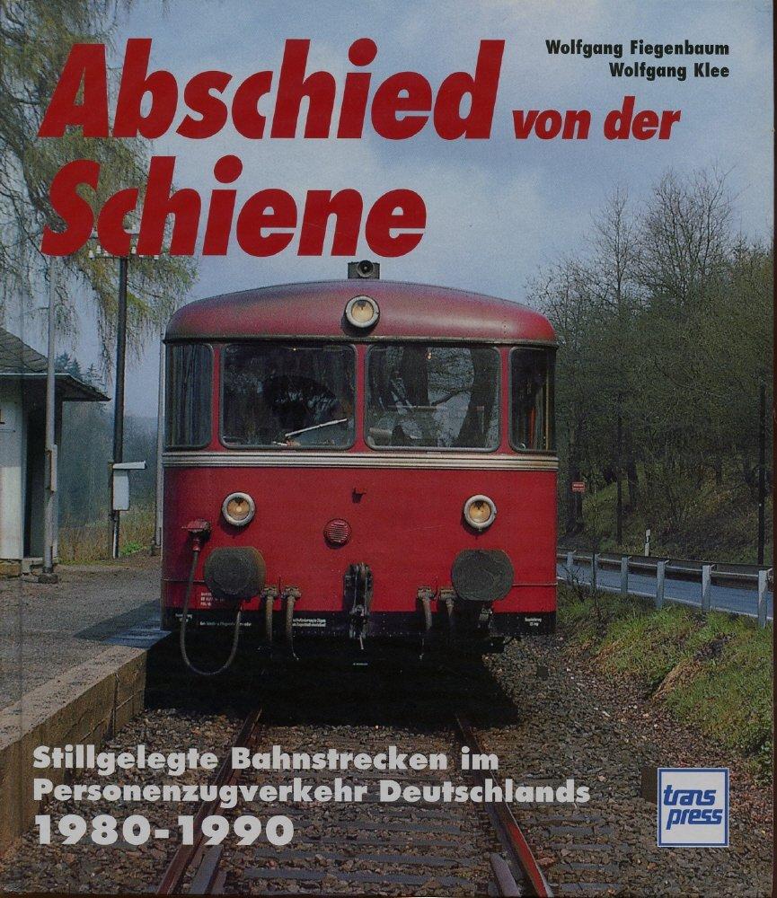 Abschied von der Schiene: Stillgelegte Bahnstrecken im Personenzugverkehr Deutschlands 1980-1990