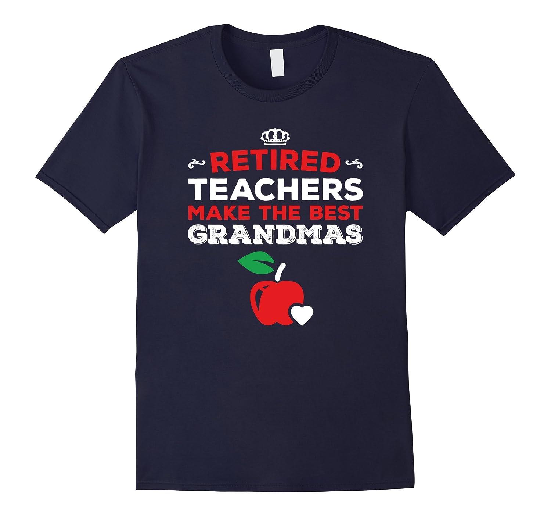 Retired Teachers Make The Best Grandmas T-Shirt - Unisex-Vaci