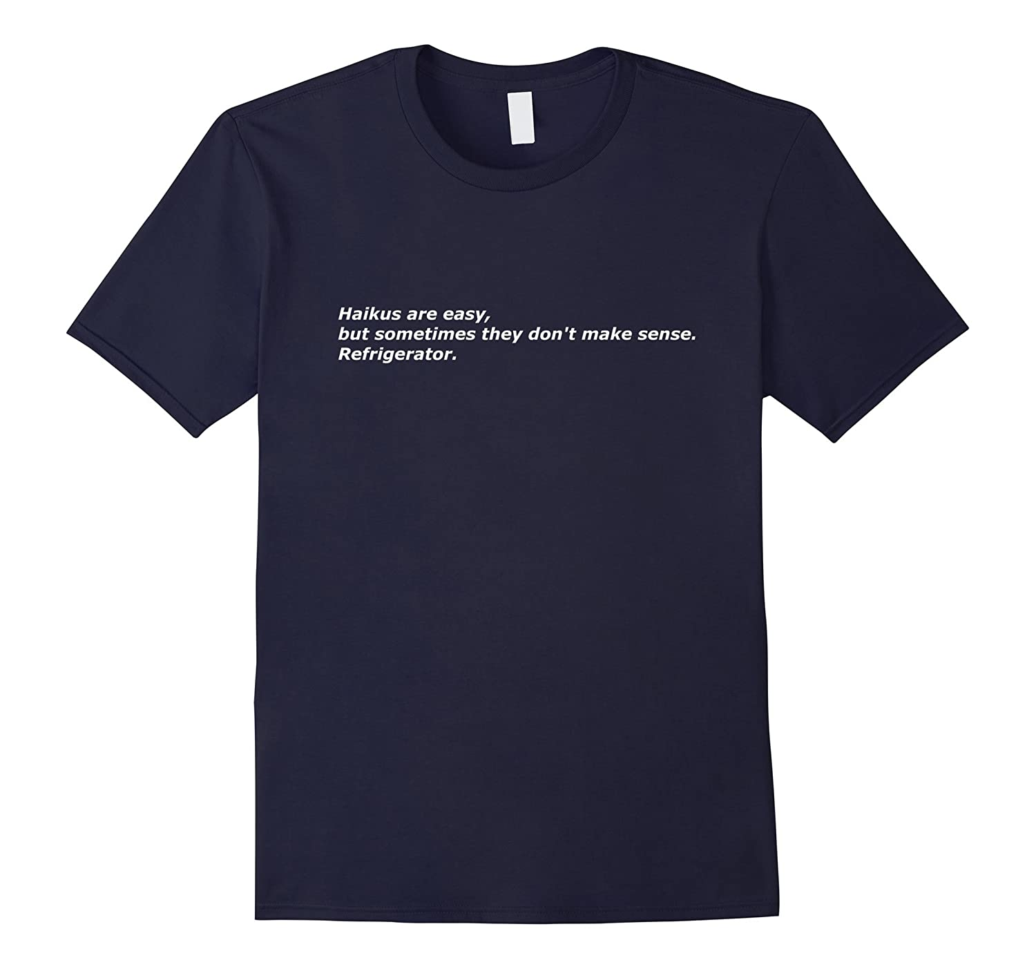 Haikus are easy, refrigerator joke - Funny Shirt White Text-FL