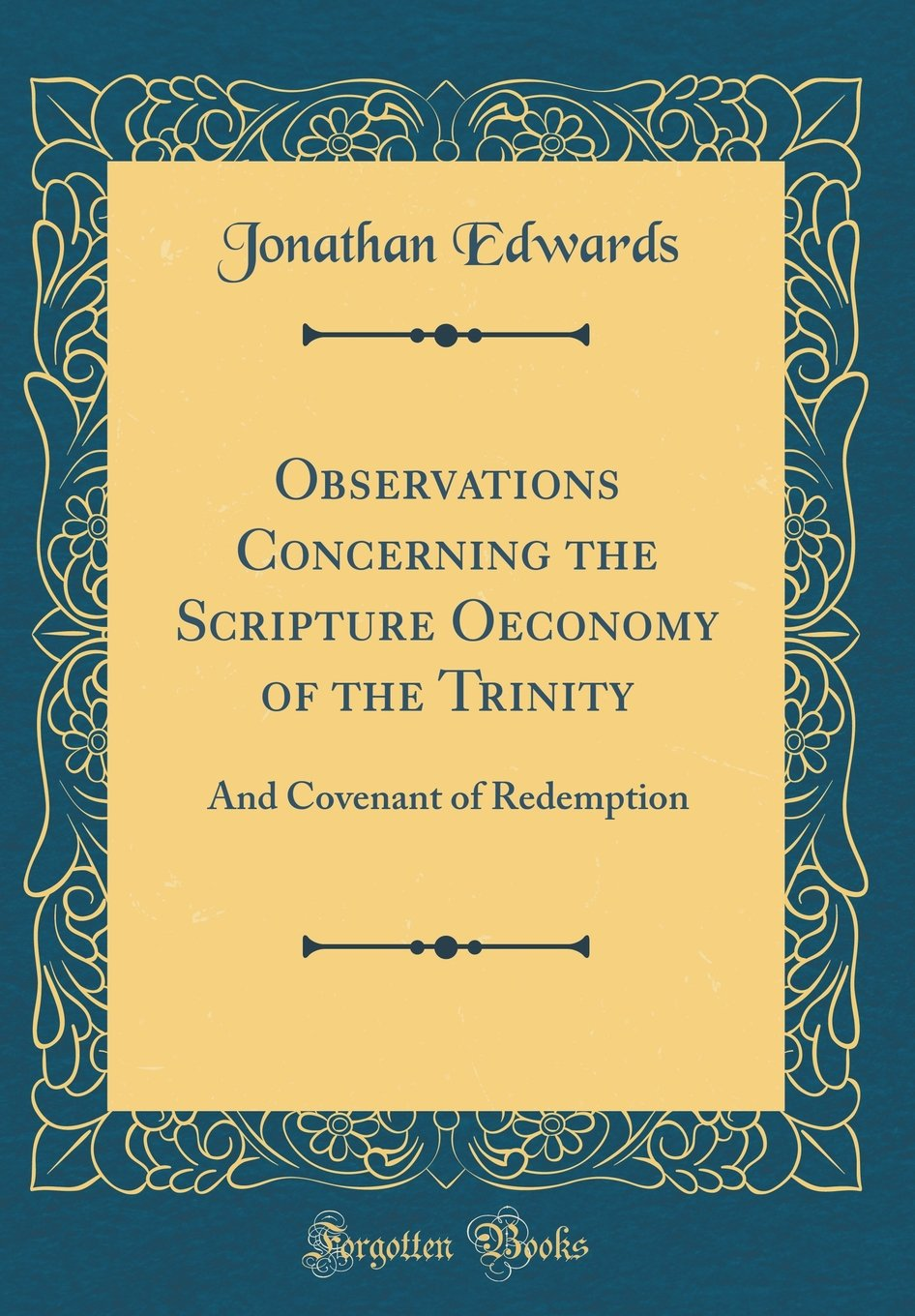 Observations Concerning the Scripture Oeconomy of the Trinity: And Covenant of Redemption (Classic Reprint) PDF