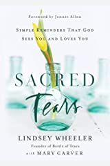 Sacred Tears: Simple Reminders that God Sees You and Loves You Kindle Edition