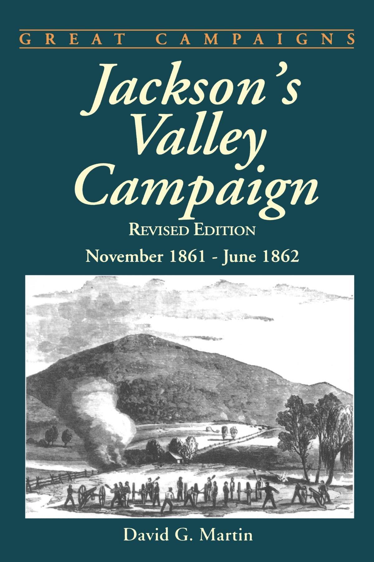 Read Online Jackson's Valley Campaign: November 1861- June 1862 (Great Campaigns) pdf epub