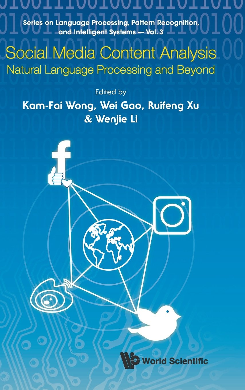 Social Media Content Analysis: Natural Language Processing and Beyond (Series on Language Processing, Pattern Recognition, and Intelligent Systems) by World Scientific Publishing Company