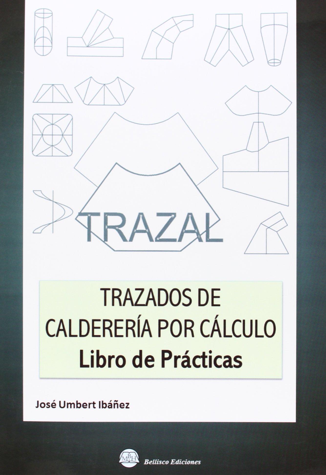 Trazal Trazados De Caldereria Por Calculo Libro De Practicas Jose Umbert Ibañez 9788492970612 Books