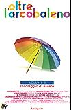 Oltre l'arcobaleno Vol 2:  Il coraggio di essere