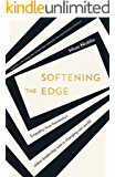 Softening the Edge: Empathy: How humanity's oldest leadership trait is changing our world