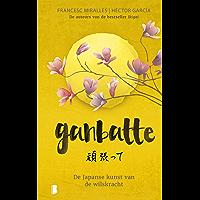 Ganbatte: De Japanse kunst van de wilskracht