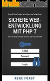 Sichere Web-Entwicklung mit PHP 7: Angriffsmethoden verstehen und abwehren am Praxisbeispiel: Sicheres Login-Skript erstellen