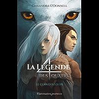 La légende des quatre (Tome 1) - Le clan des loups (French Edition)