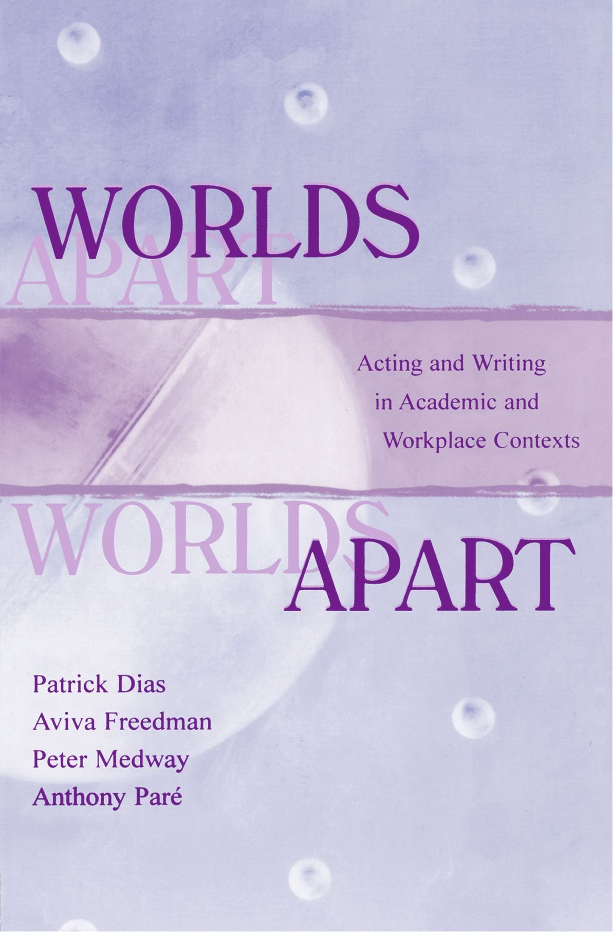 Worlds Apart: Acting and Writing in Academic and Workplace Contexts (Rhetoric, Knowledge, and Society Series) by Brand: Routledge