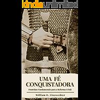 Uma fé conquistadora: Doutrinas fundamentais  para a reforma cristã