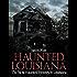Haunted Louisiana: The Most Haunted Houses in Louisiana