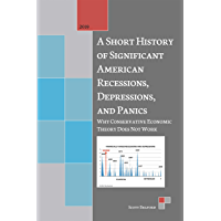 A Short History of Significant American Recessions, Depressions, and Panics: Why Conservative Economic Theory Does Not Work