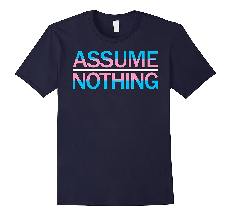 Assume Nothing Transgender LGBT Pride Flag T Shirt-CD
