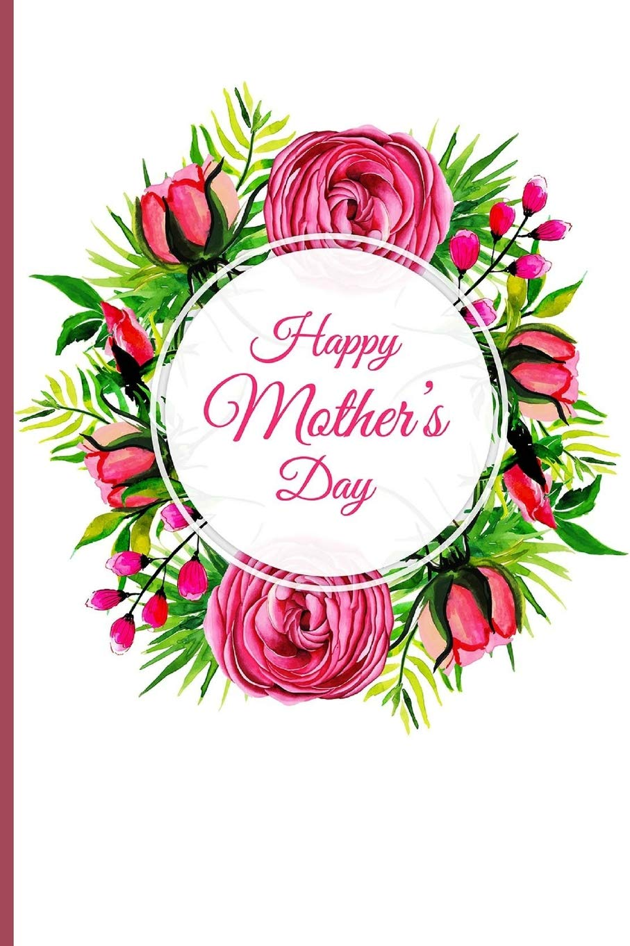 Happy Mother S Day Novelty Mothers Day Gifts For Mom Lined Notebook Journal Diary To Write In Pink Flower Ornament Pencils Creative 9781092439350 Amazon Com Books