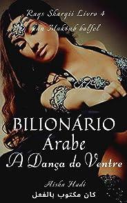 Bilionário Árabe - Maktub - Livro 4 - كان مكتوب بالفعل: A Dança do Ventre - رقص شرقي