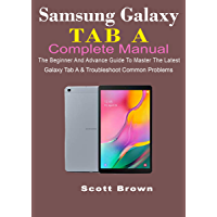 SAMSUNG GALAXY TAB A COMPLETE MANUAL: The Beginner And Advance Guide To Master The Latest Galaxy Tab A & Troubleshoot Common Problems