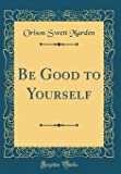 Be Good to Yourself (Classic Reprint)