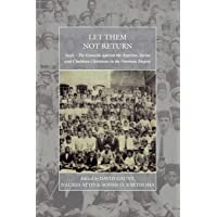 Let Them Not Return: Sayfo a the Genocide Against the Assyrian, Syriac, and Chaldean Christians in the Ottoman Empire…