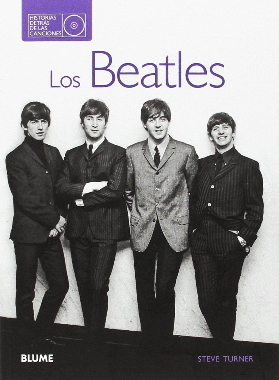 Los Beatles. Historias detrás de las canciones: Amazon.es: Turner, Steve, Rodríguez Fischer, Cristina, Esteve de Udaeta, Llorenç, Barber Casasnovas, Cristóbal: Libros
