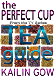 The Perfect Cup: TEA Guide (English Edition)