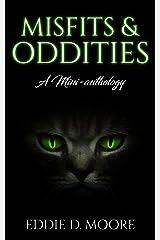 Misfits & Oddities: A Mini-anthology Kindle Edition