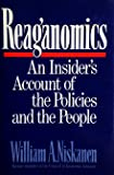 Reaganomics: An Insider's Account of the Policies and the People