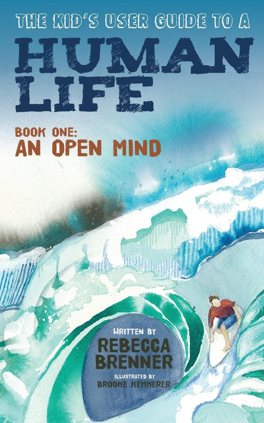 Read Online The Kid's User Guide to a Human Life: Book One: An Open Mind PDF