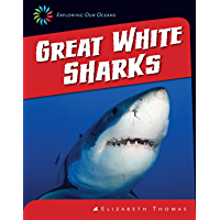 Great White Sharks (21st Century Skills Library: Exploring Our Oceans)