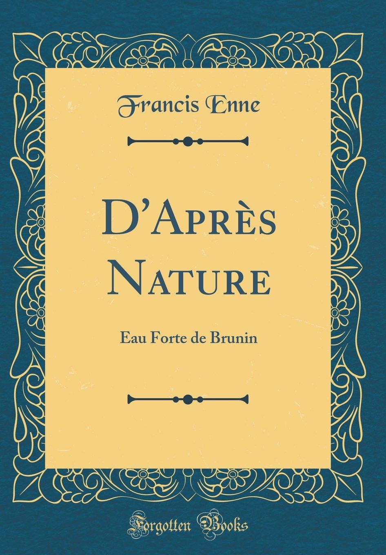 D'Après Nature: Eau Forte de Brunin (Classic Reprint) (French Edition) pdf