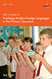 100+ Fun Ideas for Modern Foreign Languages: Activities for Developing Oracy and Literacy Skills (100 Fun Ideas)
