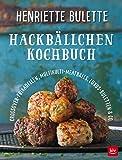 Henriette Bulette Hackbällchen-Kochbuch: Crossover-Frikadellen, Multikulti-Meatballs, Luxus-Buletten & Co. (BLV)