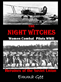 The Night Witches-Combat Pilots WWII-Heroines of the Soviet Union