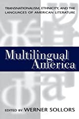 Multilingual America: Transnationalism, Ethnicity, and the Languages of American Literature Paperback