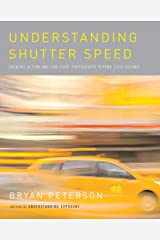 Understanding Shutter Speed: Creative Action and Low-Light Photography Beyond 1/125 Second Paperback