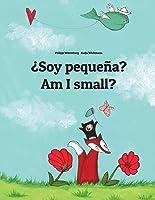 ¿Soy Pequeña? Am I Small?: Libro Infantil